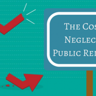 The Cost of Neglecting Public Relations