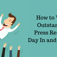 How to Write Outstanding Press Releases Day In and Day Out