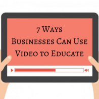 7 ways businesses can use video to educate