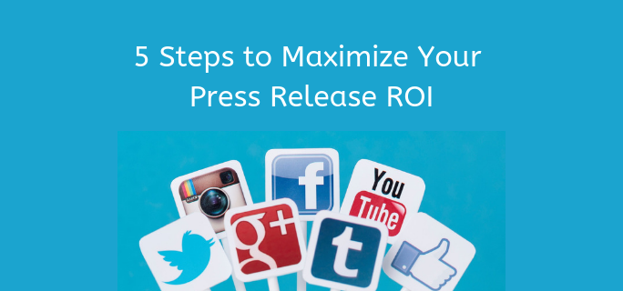 5 Steps to Maximize Your Press Release ROI